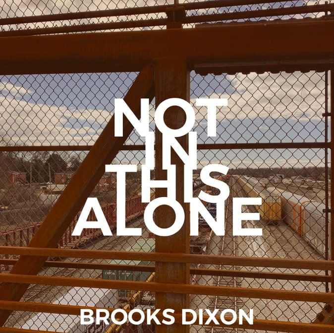 Brooks Dixon's Universal Message Is You're Not In This Alone