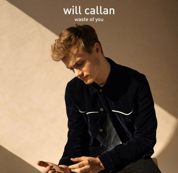 Waste of You Is A Beautiful And Heartfelt Song From Will Callan