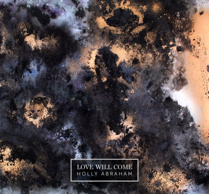 Holly Abraham Releases The Beautifully Melancholic Love Will Come