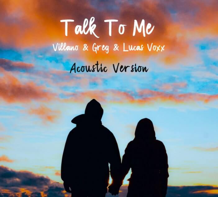 Villano & Greg + Lucas Voxx Release Talk to Me (Acoustic) The Last Call For Love