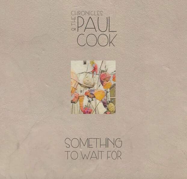 Something To Wait For Is The New Single From Paul Cook & The Chronicles