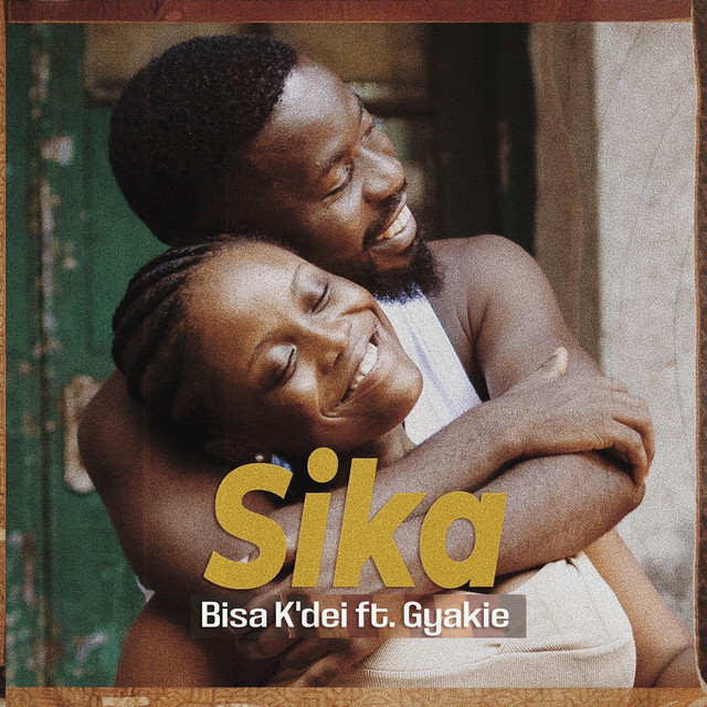 Sika Is A Beautifully Crafted Song By Bisa Kdei x Gyakie