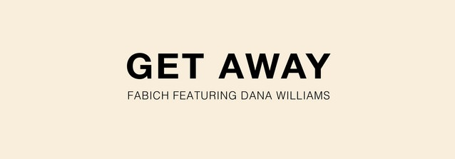Get Away Is A Blissful Summer Track From Fabich x Dana Williams